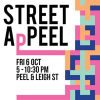 Street ApPeel Fri 6 Oct 5-10:30pm Peel & Leigh St